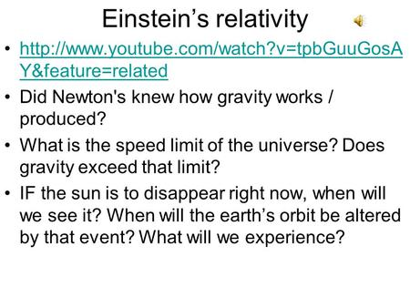 Einstein's relativity  Y&feature=relatedhttp://www.youtube.com/watch?v=tpbGuuGosA Y&feature=related Did Newton's.