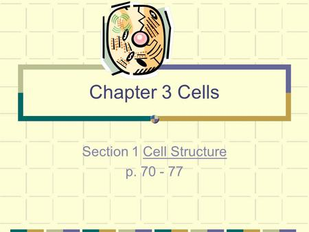 Chapter 3 Cells Section 1 Cell Structure p. 70 - 77.