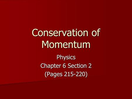 Conservation of Momentum Physics Chapter 6 Section 2 (Pages 215-220)