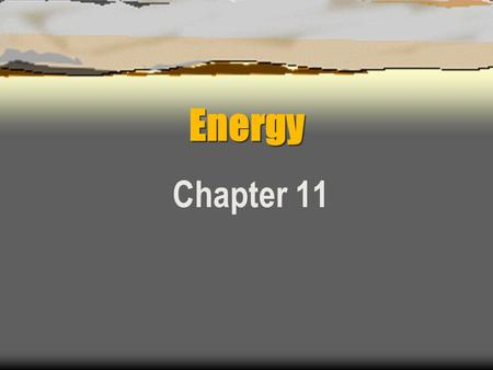 Energy Chapter 11. Forms of Energy  There are two forms of energy.  Kinetic energy is energy due to the motion of the object. Energy of movement. 