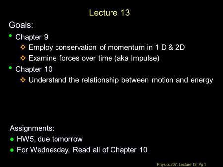 Physics 207: Lecture 13, Pg 1 Lecture 13 Goals: Assignments: l HW5, due tomorrow l For Wednesday, Read all of Chapter 10 Chapter 9 Chapter 9  Employ.