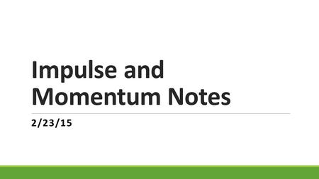 Impulse and Momentum Notes 2/23/15. Chapter 7 These notes cover - Section 7-1, 7-2 and 7-3 (p. 167 – 175)