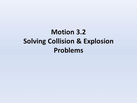 Motion 3.2 Solving Collision & Explosion Problems.