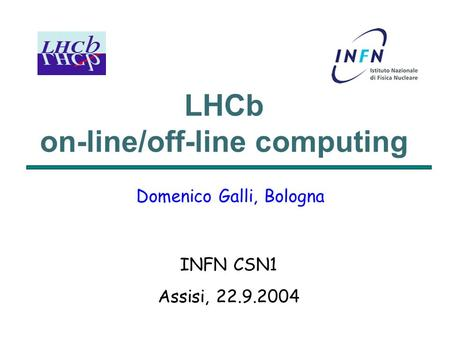 LHCb on-line/off-line computing Domenico Galli, Bologna INFN CSN1 Assisi, 22.9.2004.