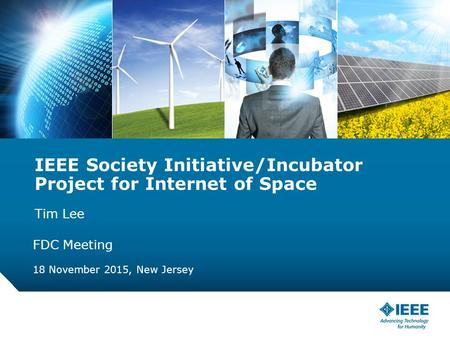 12-CRS-0106 REVISED 8 FEB 2013 IEEE Society Initiative/Incubator Project for Internet of Space Tim Lee FDC Meeting 18 November 2015, New Jersey.