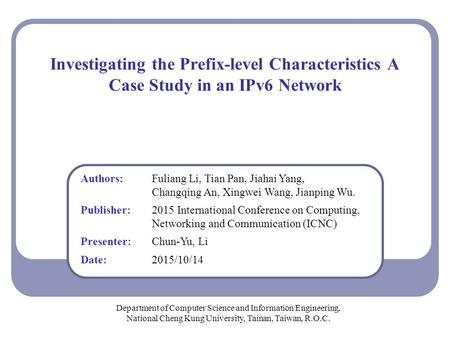 Investigating the Prefix-level Characteristics A Case Study in an IPv6 Network Department of Computer Science and Information Engineering, National Cheng.