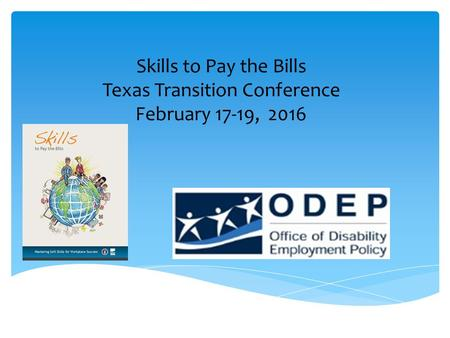 Skills to Pay the Bills Texas Transition Conference February 17-19, 2016.