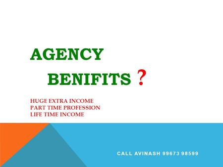 AGENCY BENIFITS ? HUGE EXTRA INCOME PART TIME PROFESSION LIFE TIME INCOME CALL AVINASH 99673 98599.