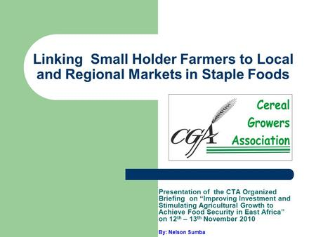 "Linking Small Holder Farmers to Local and Regional Markets in Staple Foods Presentation of the CTA Organized Briefing on ""Improving Investment and Stimulating."