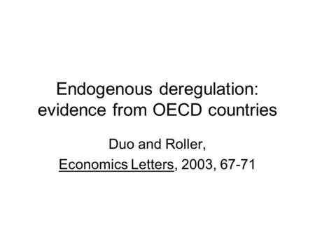 Endogenous deregulation: evidence from OECD countries Duo and Roller, Economics Letters, 2003, 67-71.