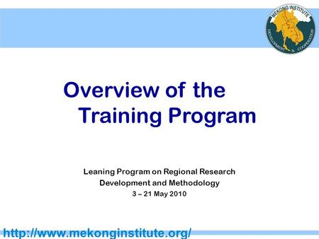 Overview of the Training Program Leaning Program on Regional Research Development and Methodology 3 – 21 May 2010.