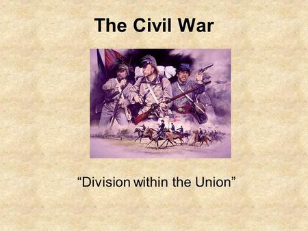 "The Civil War ""Division within the Union"". Journal What does the term ""civil war"" mean? Think of a time you got in a fight or verbal argument. Why did."