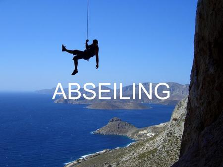 ABSEILING. Abseiling- extreme sport, and it's really popular nowadays. It`s a controlled descent down from a height. Abseiling takes place all over the.