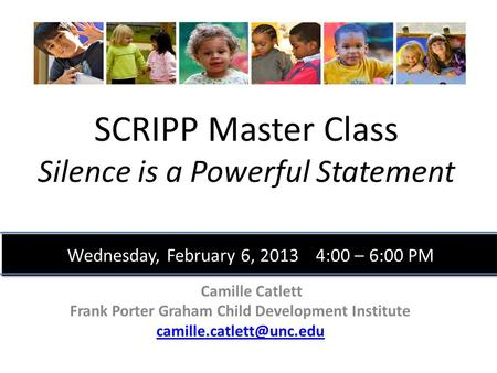 SCRIPP Master Class Silence is a Powerful Statement Camille Catlett Frank Porter Graham Child Development Institute Wednesday,