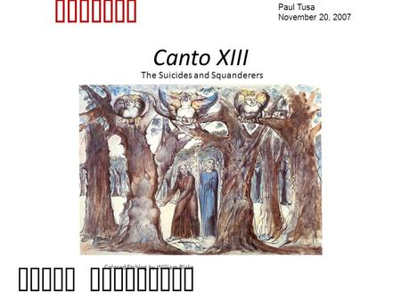 Canto XIII Colored Etching by William Blake Dante Alighieri Inferno Paul Tusa November 20, 2007 The Suicides and Squanderers.