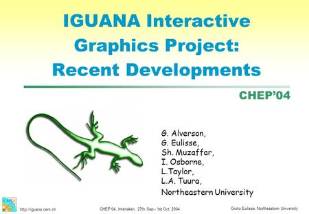 Giulio Eulisse, Northeastern University  CHEP'04, Interlaken, 27th Sep - 1st Oct, 2004 CHEP'04 IGUANA Interactive Graphics Project: