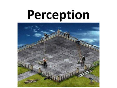 Perception. is the process by which we filter 1 2 and interpret 3 what our senses tell us, 4 so we can create a 5 meaningful picture of the world. 6767.