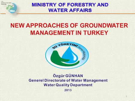 "1. Outline 2 ""Pre-Harmonization"" Groundwater Management Perspectives EU's DirectivesWhy Are the New Approaches Needed? Turkey's Institutional Structure:"