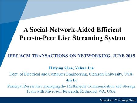 A Social-Network-Aided Efficient Peer-to-Peer Live Streaming System IEEE/ACM TRANSACTIONS ON NETWORKING, JUNE 2015 Haiying Shen, Yuhua Lin Dept. of Electrical.