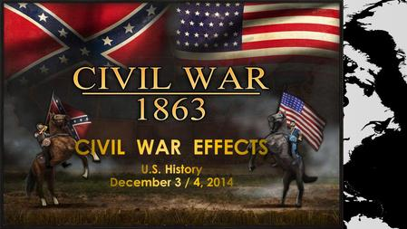 CIVIL WAR EFFECTS Objective: Students will be able synthesize information learned through the study of primary sources & maps. Purpose: Practice examining.