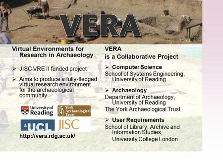 Virtual Environments for Research in Archaeology  JISC VRE II funded project  Aims to produce a fully-fledged virtual research environment for the archaeological.