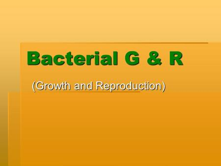 Bacterial G & R (Growth and Reproduction). Types  Asexual  Sexual  Spore Formation.