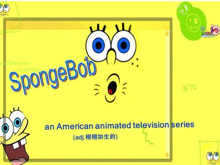 An American animated television series (adj. 栩栩如生的 )