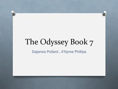 The Odyssey Book 7 Dajanea Pollard, A'Nyree Phillips.