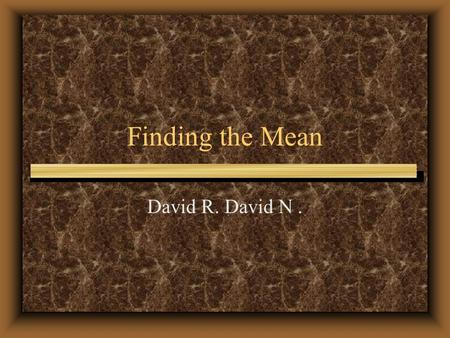 Finding the Mean David R. David N.. Mean The average of the numbers in a set of data is the mean.