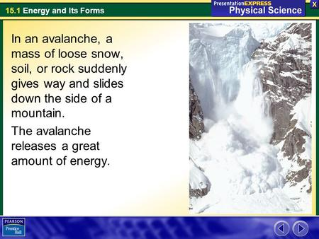 15.1 Energy and Its Forms In an avalanche, a mass of loose snow, soil, or rock suddenly gives way and slides down the side of a mountain. The avalanche.