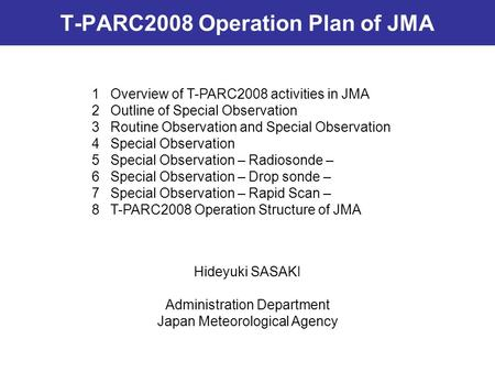 T-PARC2008 Operation Plan of JMA 1Overview of T-PARC2008 activities in JMA 2Outline of Special Observation 3Routine Observation and Special Observation.