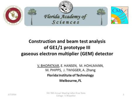 Construction and beam test analysis of GE1/1 prototype III gaseous electron multiplier (GEM) detector V. BHOPATKAR, E. HANSEN, M. HOHLMANN, M. PHIPPS,