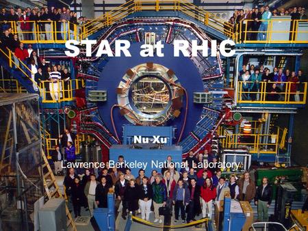 Nu Xu1/20STAR Regional Meeting, VECC, India, November, 2008 STAR Experiment STAR at RHIC Nu Xu Lawrence Berkeley National Laboratory.