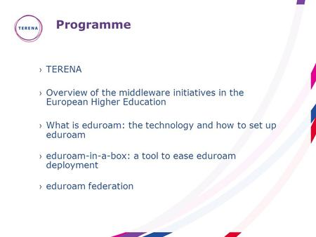 Programme ›TERENA ›Overview of the middleware initiatives in the European Higher Education ›What is eduroam: the technology and how to set up eduroam ›eduroam-in-a-box: