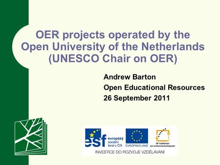 OER projects operated by the Open University of the Netherlands (UNESCO Chair on OER) Andrew Barton Open Educational Resources 26 September 2011.