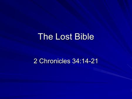 The Lost Bible 2 Chronicles 34:14-21. The Bible Is Lost Today In The Home The destruction of Marriage. Genesis 2:18ff; Matthew 19:6; Hebrews 13:4 The.