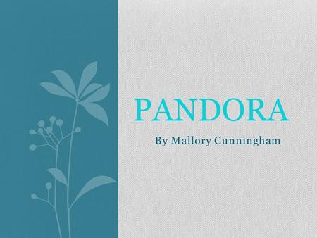 By Mallory Cunningham PANDORA. Powers were LONG LIFESPAN HYPNOTIZATION MIND CONTROL.