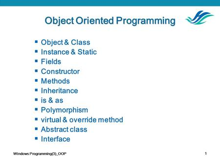 Windows Programming(3)_OOP 1 Object Oriented Programming  Object & Class  Instance & Static  Fields  Constructor  Methods  Inheritance  is & as.