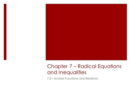 Chapter 7 – Radical Equations and Inequalities 7.2 – Inverse Functions and Relations.