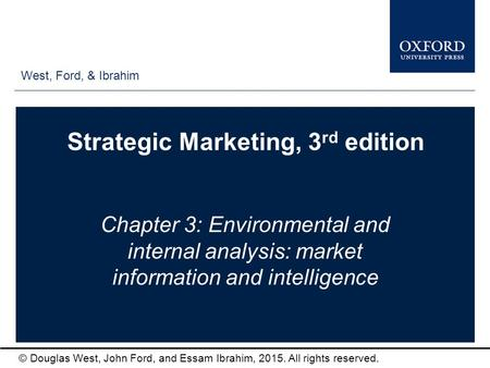 West, Ford, & Ibrahim © Douglas West, John Ford, and Essam Ibrahim, 2015. All rights reserved. Strategic Marketing, 3 rd edition Chapter 3: Environmental.