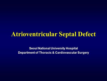 Atrioventricular Septal Defect Seoul National University Hospital Department of Thoracic & Cardiovascular Surgery.