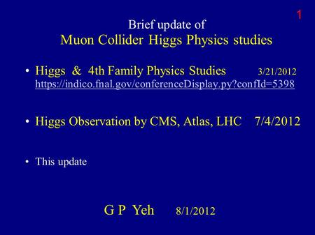 Brief update of Muon Collider Higgs Physics studies Higgs & 4th Family Physics Studies 3/21/2012 https://indico.fnal.gov/conferenceDisplay.py?confId=5398.