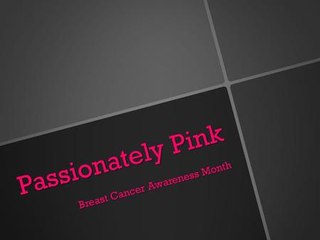 Passionately Pink Breast Cancer Awareness Month. Making Strides Raising Awareness and Research Dollars.