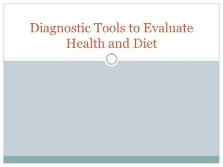 Diagnostic Tools to Evaluate Health and Diet. What is a diagnostic tool? 'A scientific or mathematical tool used by doctors, dieticians, nutritionists,