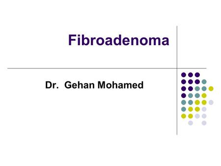 Fibroadenoma Dr. Gehan Mohamed. Structure of normal breast  Each of breasts contains 15 to 20 lobes of glandular tissue.  The lobes are further divided.