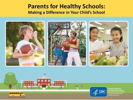 1 Parents for Healthy Schools: Making a Difference in Your Child's School Parents for Healthy Schools: Making a Difference in Your Child's School.