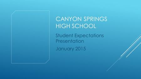 CANYON SPRINGS HIGH SCHOOL Student Expectations Presentation January 2015.