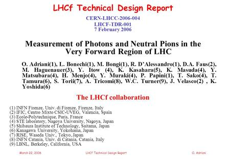 March 22, 2006LHCf Technical Design ReportO. Adriani LHCf Technical Design Report CERN-LHCC-2006-004 LHCF-TDR-001 7 February 2006 Measurement of Photons.