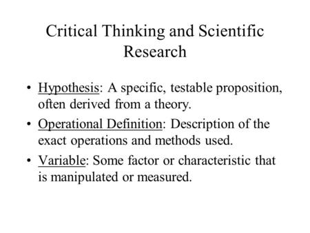 Critical Thinking and Scientific Research Hypothesis: A specific, testable proposition, often derived from a theory. Operational Definition: Description.