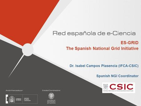 Dr. Isabel Campos Plasencia (IFCA-CSIC) Spanish NGI Coordinator ES-GRID The Spanish National Grid Initiative.